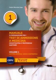 Manuale di presentazione per i test di ammissione e medicina odontoiatria e professioni sanitarie. Vol. 1: Cultura generale, logica e matematica..pdf