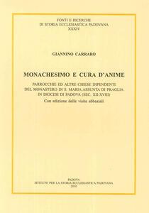 Monachesimo e cura d'anime. Parrocchie ed altre chiese dipendenti del monastero di S. Maria Assunta di Praglia... (sec. XII-XVIII). Testo latino a fronte