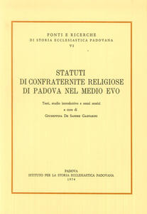 Statuti di confraternite religiose di Padova nel Medio evo. Testi, studio introduttivo e cenni storici