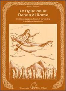 Le figlie della donna di rame. Testimonianze indiane di un'antica tradizione femminile - Anne Cameron - copertina