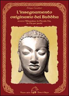 L' insegnamento originario del Buddha ovvero l'Hinayana. La piccola via, la via per pochi - Filippo Cavallari - copertina
