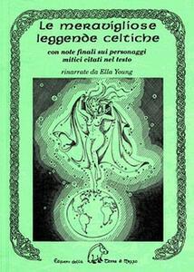 Le meravigliose leggende celtiche. Con note finali sui personaggi mitici citati nel testo - Ella Young - copertina