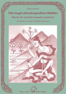 Vite degli ottantaquattro siddha. Storie di antichi maestri tantrici - Abhayadatta - copertina