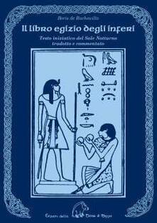 Il libro egizio degli inferi. Testo iniziatico del sole notturno tradotto e commentato - Boris De Rachewiltz - copertina