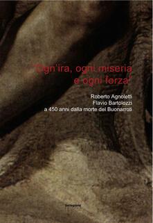 «Ogn'ira, ogni miseria e ogni forza». Roberto Agnoletti, Flavio Bartolozzi a 450 anni dalla morte del Buonarroti - Flavio Bartolozzi - copertina