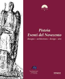 Pistoia. Eventi del Novecento. Disegno, architettura, design, arte