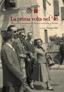 La prima volta nel '46. Racconti e memorie di elettrici ed elette a Pistoia