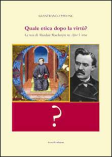 Quale etica dopo la virtù? Le tesi di Alasdair MacIntyre in After virtue - Gianfranco Pavone - copertina