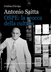 Antonio Saitta. OSPE: la scocca della cultura attraverso i ricordi di Nazareno Saitta - Cristina D'Arrigo - copertina