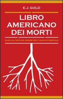 Libro americano dei morti. Guida all'arte del morire per l'uomo occidentale - E. J. Gold - copertina
