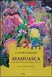 Ayahuasca. Il rampicante del fiume celeste