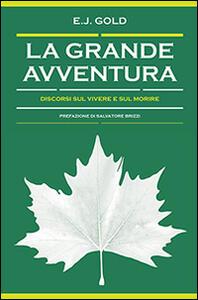 Libro La grande avventura. Discorsi sul vivere e sul morire E. J. Gold