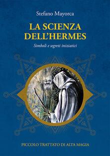 Ristorantezintonio.it La scienza dell'Hermes. Simboli e segreti iniziatici. Piccolo trattato di Alta Magia Image