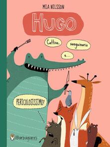 Ristorantezintonio.it Hugo. Cattivo, sanguinario e ...pericolosissimo? Ediz. a colori Image