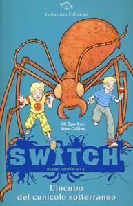 L' incubo del cunicolo sotterraneo. Switch. Siero mutante. Vol. 4