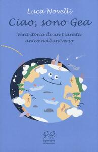 Ciao, sono Gea. Vera storia di un pianeta unico nell'universo