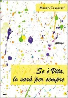 Se è vita, lo sarà per sempre - Mauro Cesaretti - copertina