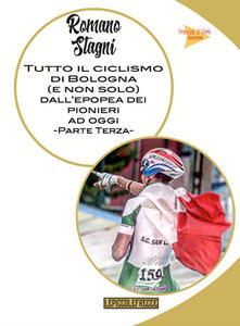 Tutto il ciclismo di Bologna (e non solo) dall'epoca dei pionieri ad oggi. Vol. 3