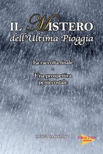 Il mistero dell'ultima pioggia. La raccolta finale, una prospettiva pentecostale