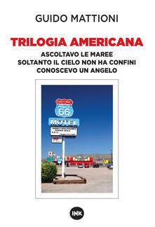 Trilogia americana. Ascoltavo le maree-Soltanto il cielo non ha confini-Conoscevo un angelo - Guido Mattioni - copertina