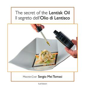 The secret of the lentisk oil-Il segreto dell'olio di lentisco. Ediz. bilingue