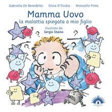 Mamma uovo. La malattia spiegata a mio figlio - Gabriella De Benedetta,Silvia D'Ovidio,Antonello Pinto - copertina
