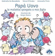 Papà uovo. La malattia spiegata a mio figlio. Ediz. illustrata - Gabriella De Benedetta,Silvia D'Ovidio,Antonello Pinto - copertina