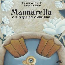 Mannarella e il regno delle due lune - Fabrizio Fedele,Rosaria Iorio - copertina