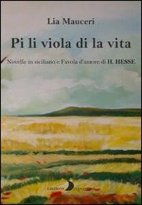 Pi li viola di la vita. Novelle in siciliano e una favola d'amore di H. Hesse