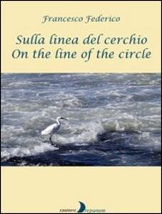 Sulla linea del cerchio. Ediz. italiana e inglese
