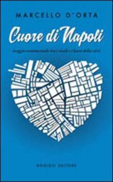 Cuore di Napoli. Viaggio sentimentale tra i vicoli e i bassi della città - Marcello D'Orta - copertina