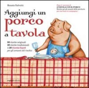 Aggiungi un porco a tavola. Centoventi ricette per gli amanti delle porcherie