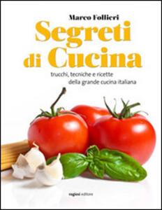 Segreti di cucina. Trucchi, tecniche e ricette della gastronomia italiana