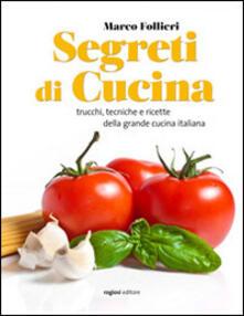 Segreti di cucina. Trucchi, tecniche e ricette della gastronomia italiana - Marco Follieri - copertina