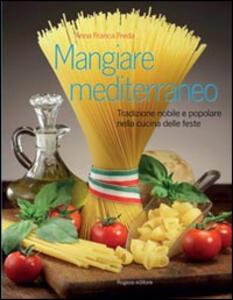Mangiare mediterraneo. Tradizione nobile e popolare nella cucina delle feste