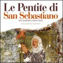 Le pentite di San Sebastiano. Arte, devozione e carità a Lecce - copertina