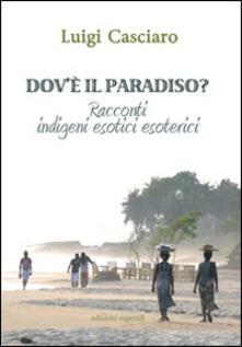 Dov'è il paradiso. Racconti indigeni esotici esoterici - Luigi Casciaro - copertina
