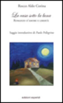 La casa sotto la luna. Romanzo d'amore e libertà - Rocco Aldo Corina - copertina