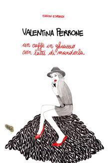 Un caffè in ghiaccio con latte di mandorla - Valentina Perrone - copertina