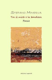 Tra il mirto e la bandiera - Stefano Minerva - copertina
