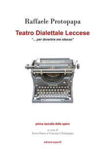 Teatro dialettale leccese «per divertire me stesso» - Raffaele Protopapa - copertina
