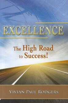 Excellence. The high road to success! - Vivian P. Rodgers - copertina