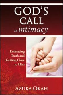 God's call to intimacy. Embracing truth and getting close to God - Azuka Okah - copertina