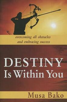 Destiny is within you. Overcoming all obstacles and embracing success - Musa Bako - copertina