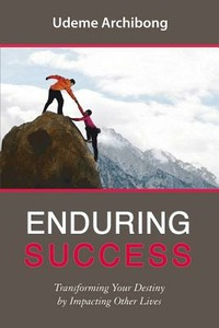 Enduring success. Transforming your destiny by impacting other lives - Udeme Archibong - wuz.it