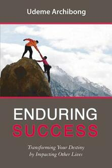 Enduring success. Transforming your destiny by impacting other lives - Archibong Udeme - copertina