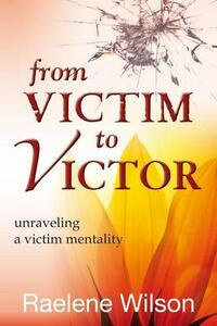 From victim to victor. Unraveling a victim mentality