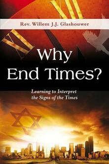 Why end times? Learning to interpret the signs of the times - Willem J. Glashouwer - copertina