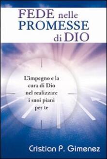 Fede nelle promesse di Dio. L'impegno e la cura di Dio nel realizzare i suoi piani per te - Cristian Gimenez - copertina