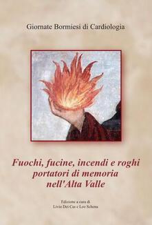 Fuochi, fucine, incendi e roghi portatori di memoria nell'Alta Valtellina - copertina